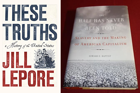 "Covers of books ""These Truths"" by Jill Lepore and ""The Half Has Never Been Told"" by Edward E. Baptist"